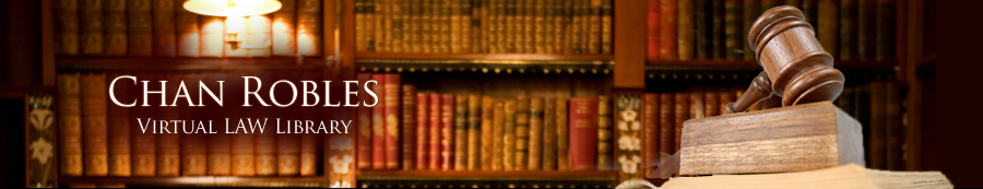 CHANROBLES VIRTUAL LAW LIBRARY : Home of ChanRobles On-Line Legal Resources